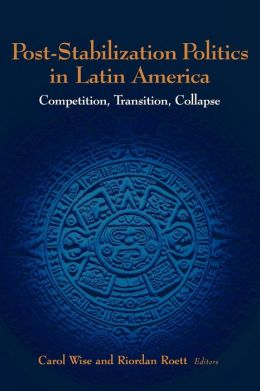 Post-Stabilization Politics in Latin America: Competition, Transition, Collapse