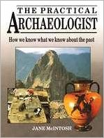 Practical Archaeologist: How We Know What We Know about the Past