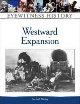 Westward Expansion: An Eyewitness History