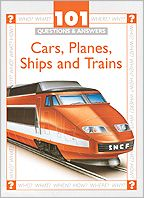 Cars, Planes, Ships and Trains (101 Questions and Answers Series)