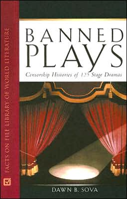 Banned Plays: Censorship Histories of 125 Stage Dramas (Facts on File Library of World Literature Series)
