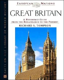 Great Britain: A Reference Guide from the Renaissance to the Present