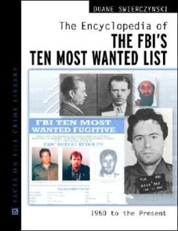 The Encyclopedia of the FBI's Ten Most Wanted List: 1950 to Present
