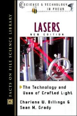Lasers: The Technology and Uses of Crafted Light