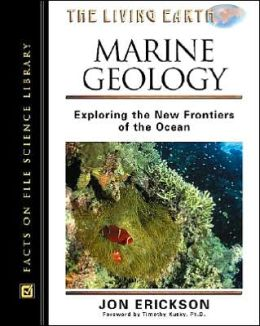 Marine Geology: Exploring the New Frontiersof the Ocean (The Living Earth Series)