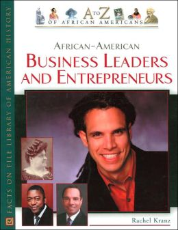 African-American Business Leaders and Entrepreneurs (A to Z of African Americans Series)
