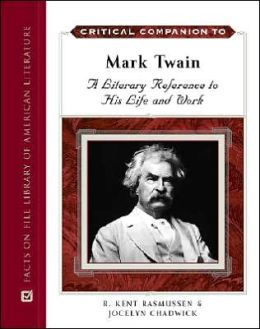 Critical Companion to Mark Twain: The Literary Reference to His Life and Work