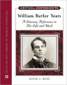 Critical Companion to William Butler Yeats: A Literary Reference to His Life and Work