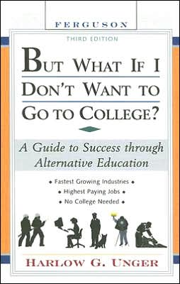 But What If I Don't Want to Go to College? : A Guide to Success Through Alternative Education