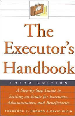 The Executor's Handbook: A Step-by-Step Guide to Settling an Estate for Executors, Administrators, and Beneficiaries