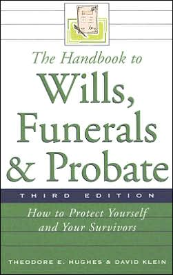The Handbook to Wills, Funerals, and Probate: How to Protect Yourself and Your Survivors