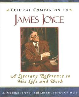 Critical Companion to James Joyce: A Literary Reference to His Life and Work