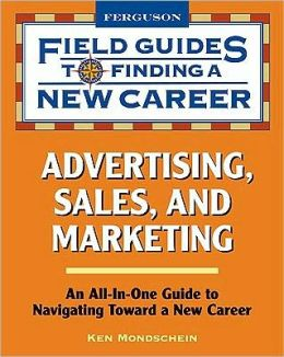 Advertising Sales and Marketing Field Guides to Finding a New Career