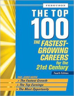 The Top 100: The Fastest Growing Careers for the 21st Century