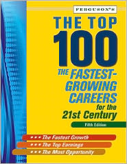 The Top 100: Fastest Growing Careers for the 21st Century, Fifth Edition