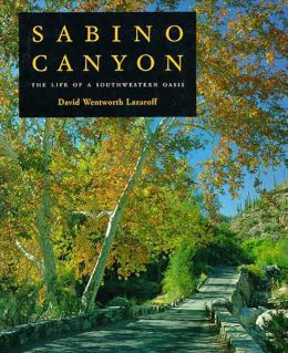 Sabino Canyon: The Life of a Southwestern Oasis
