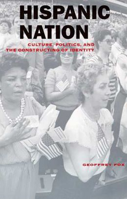 Hispanic Nation: Culture, Politics, and the Constructing of Identity