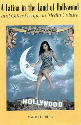 A Latina in the Land of Hollywood: and Other Essays on Media Culture