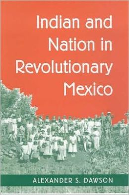 Indian and Nation in Revolutionary Mexico