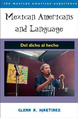 Mexican Americans and Language: Del dicho al hecho