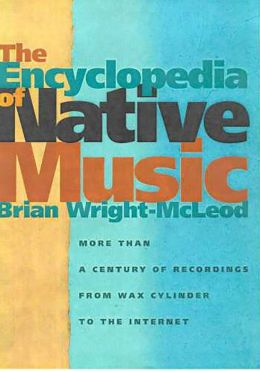 The Encyclopedia of Native Music: More Than a Century of Recordings from Wax Cylinder to the Internet