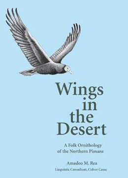 Wings in the Desert: A Folk Ornithology of the Northern Pimans