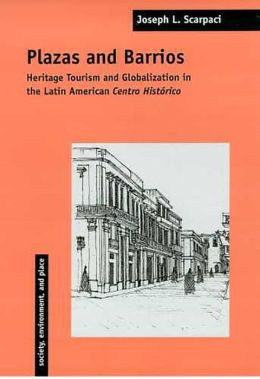 Plazas and Barrios: Heritage Tourism and Globalization in the Latin American Centro Histórico