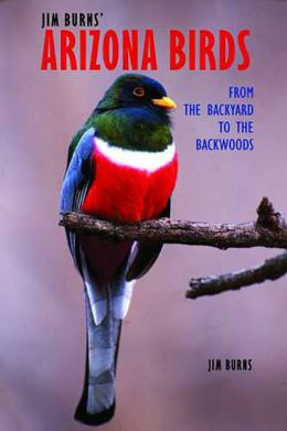 Jim Burns' Arizona Birds: From the Backyard to the Backwoods