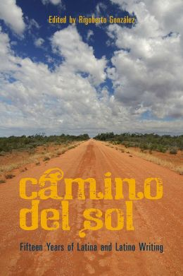 Camino del Sol: Fifteen Years on Latina and Latino Writing