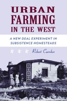Urban Farming in the West: A New Deal Experiment in Subsistence Homesteads