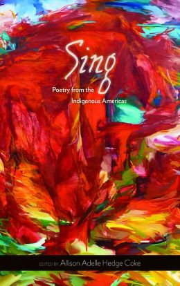 Sing: Poetry from the Indigenous Americas