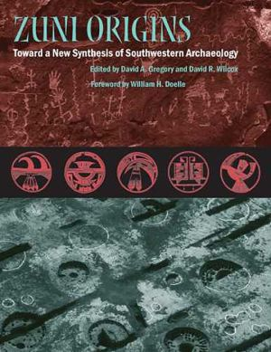 Zuni Origins: Toward a New Synthesis of Southwestern Archaeology