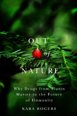 Out of Nature: Why Drugs from Plants Matter to the Future of Humanity