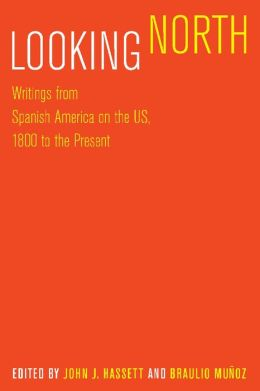 Looking North: Writings from Spanish America on the US, 1800 to the Present