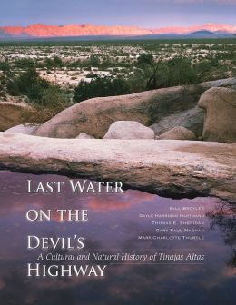 Last Water on the Devil's Highway: A Cultural and Natural History of Tinajas Altas