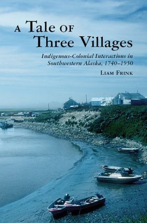 A Tale of Three Villages: Indigenous-Colonial Interactions in Southwestern Alaska, 1740-1950