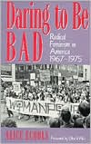 Daring to Be Bad: Radical Feminism in America 1967-1975