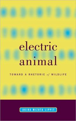 Electric Animal: Toward a Rhetoric of Wildlife