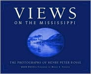 Views on the Mississippi: The Photographs of Henry Peter Bosse