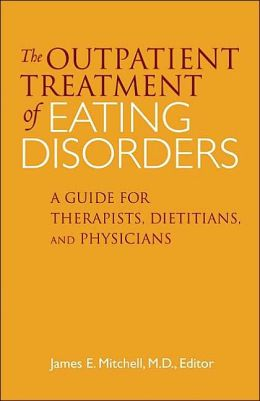 The Outpatient Treatment of Eating Disorders: A Guide for Therapists, Dietitians, and Physicians