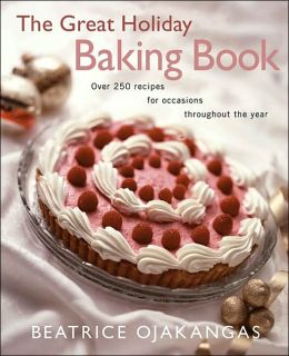 The Great Holiday Baking Book: Over 250 Recipes for Occasions Throughout the Year