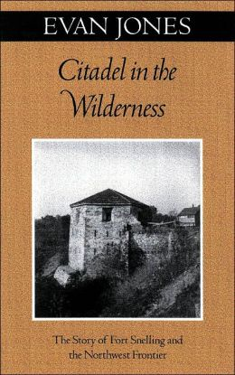 Citadel in the Wilderness: The Story of Fort Snelling and the Northwest Frontier