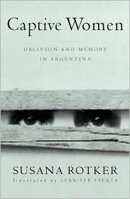 Captive Women: Oblivion and Memory in Argentina
