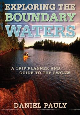 Exploring the Boundary Waters: A Trip Planner and Guide to the BWCAW (Boundary Waters Canoe Area Wilderness)