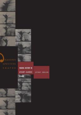 Shadows, Specters, Shards: Making History in Avant-Garde Film