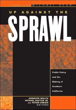 Up against the Sprawl: Public Policy and the Making of Southern California