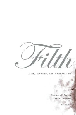 Filth: Dirt, Disgust, and Modern Life
