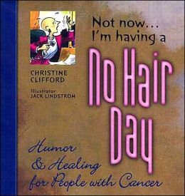 Not Now I'm Having a No Hair Day: Humor and Healing for People with Cancer