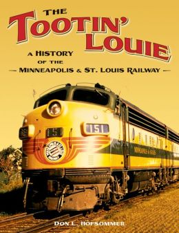 Tootin' Louie: A History of the Minneapolis & St. Louis Railway