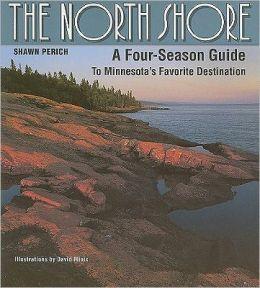 North Shore: A Four Season Guide to Minnesota's Favorite Destinaion